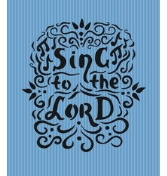 Bible lettering sing to the lord with notes and vector