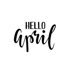hello april hand drawn calligraphy and brush pen vector image vector image