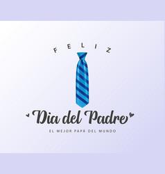 feliz dia del padre spanish calligraphy card vector image