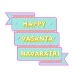Happy Vasanta Navaratri greeting emblem vector image