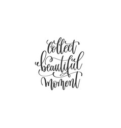 Collect beautiful moment black and white hand vector