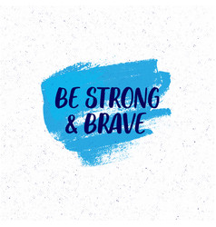 Be strong and brave inspirational quote vector