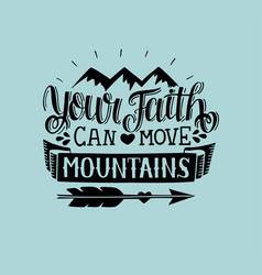 Hand lettering your faith can move mountains on vector