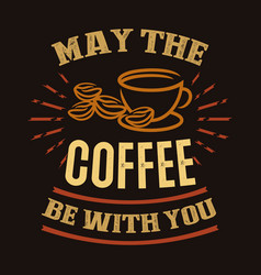 may coffee be with you vector image