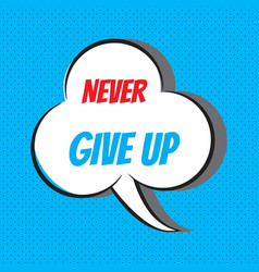 Never give up motivational and inspirational vector