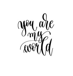 you are my world - hand lettering inscription to vector image