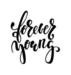 forever young hand drawn brush pen lettering vector image vector image