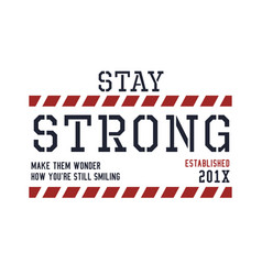 Stay strong typography quotes for t-shirt vector