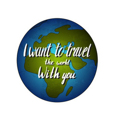 globe earth with quote - i want to travel the vector image vector image
