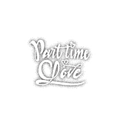 Part time love Hand-lettering text Handmade vector image