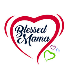 Blessed mama- calligraphy good for greeting card vector