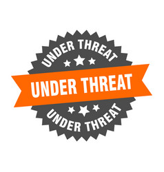 Under threat sign under threat circular band vector