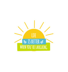 life is better when you are laughing quote vector image