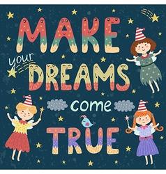Make your dreams come true print vector image