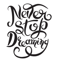 Never stop dreaming Inspirational black text vector image