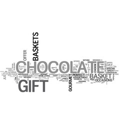 a gourmet chocolate gift basket is perfect vector image