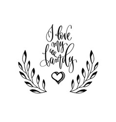 I love my family - hand lettering inscription to vector