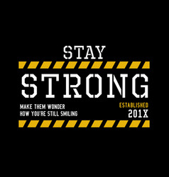 Typography quotes stay strong for t-shirt printing vector