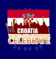 Croatia world cup champion celebrate template vector