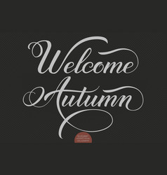 Hand drawn lettering - welcome autumn elegant vector