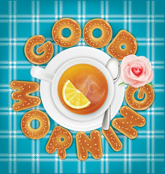 Good morning of cookies a cup of tea vector