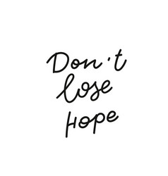 Dont lose hope calligraphy quote lettering vector