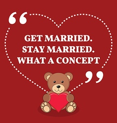 Inspirational love marriage quote Get married Stay vector image