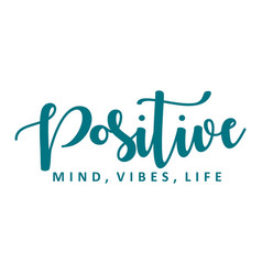 Positive mind vibes life motivation phrase vector