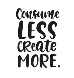 consume less create more poster vector image
