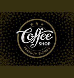 coffee shop lettering isolated on black vector image vector image