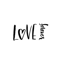 Love forever Hand drawn romantic phrase Ink vector