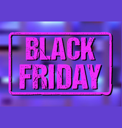 black friday design concept rubber seal imprint ef vector image