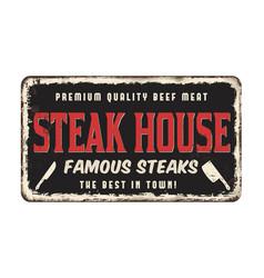 steak house vintage rusty metal sign vector image