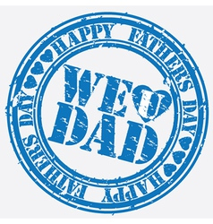 Happy fathers day we love you dad stamp vector image