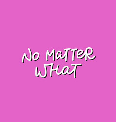 no matter what pink calligraphy quote lettering vector image