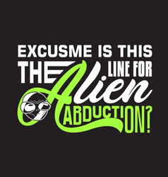 Aliens quotes and slogan good for t-shirt excusme vector