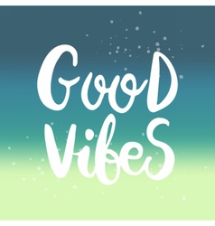 Hand drawn phrase Good vibes vector image