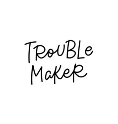 Trouble maker calligraphy quote lettering vector