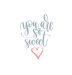 you are so sweet - hand lettering romantic quote vector image