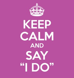 keep calm and say i do poster quote vector image vector image