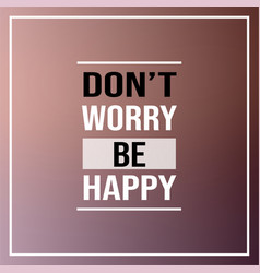 dont worry be happy inspiration and motivation vector image