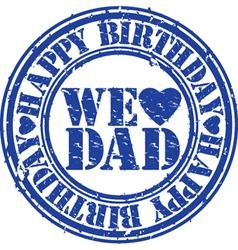 Happy birthday we love dad stamp vector