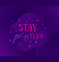 motivating quote stay positive art vector image
