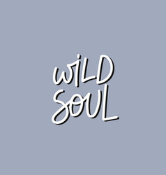 Wild soul grey calligraphy quote lettering vector