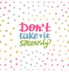 do not take it seriously quote vector image