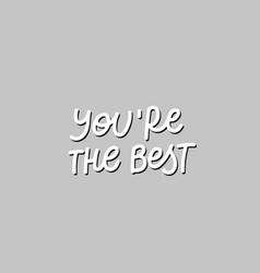 You are best grey calligraphy quote lettering vector