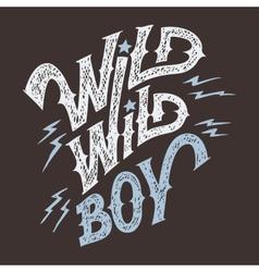 Wild wild boy hand-lettering t-shirt vector image vector image