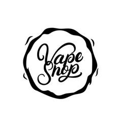 vape shop hand written lettering logo label badge vector image