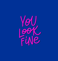 you look fine pink calligraphy quote lettering vector image