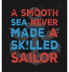 A smooth sea never made a skilled sailor - vector image